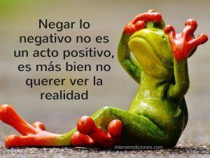 Negar lo negativo no es positivo
