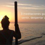 3 meditaciones guiadas que me están cambiando la vida