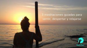 3 meditaciones guiadas para sentir, despertar y relajarse
