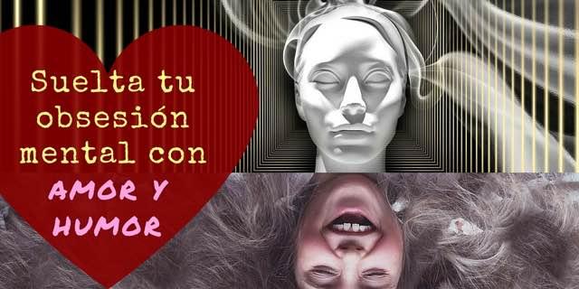 Obsesión mental versus Amor y Humor